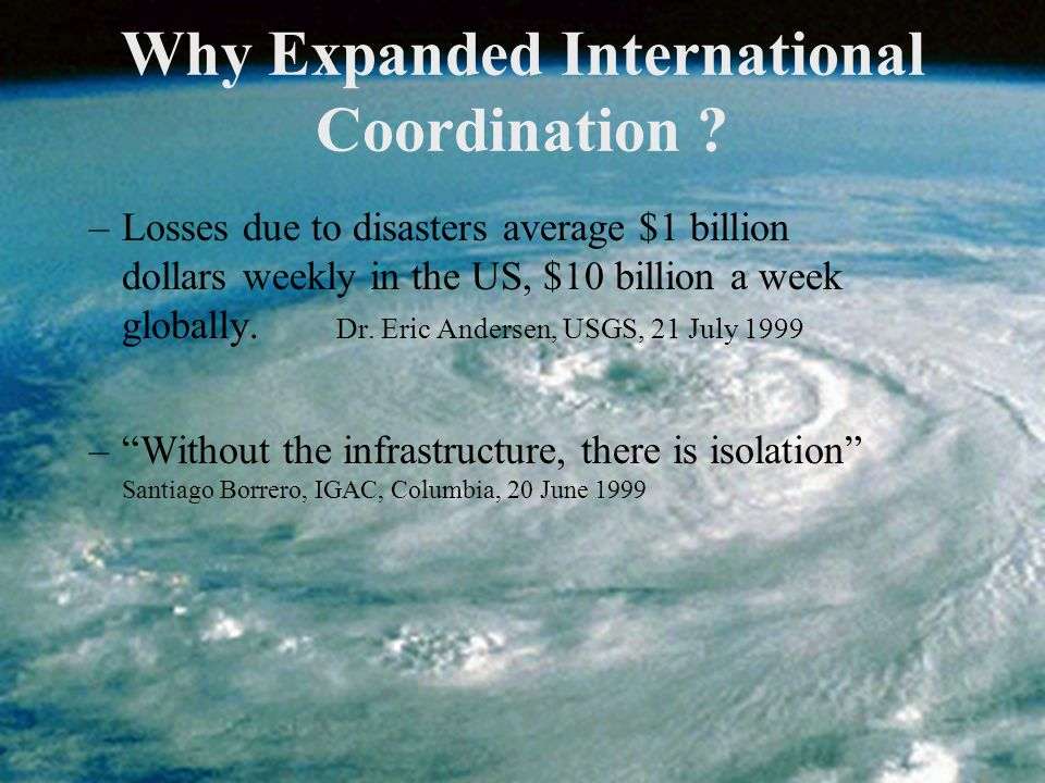 –Losses due to disasters average $1 billion dollars weekly in the US, $10 billion a week globally.