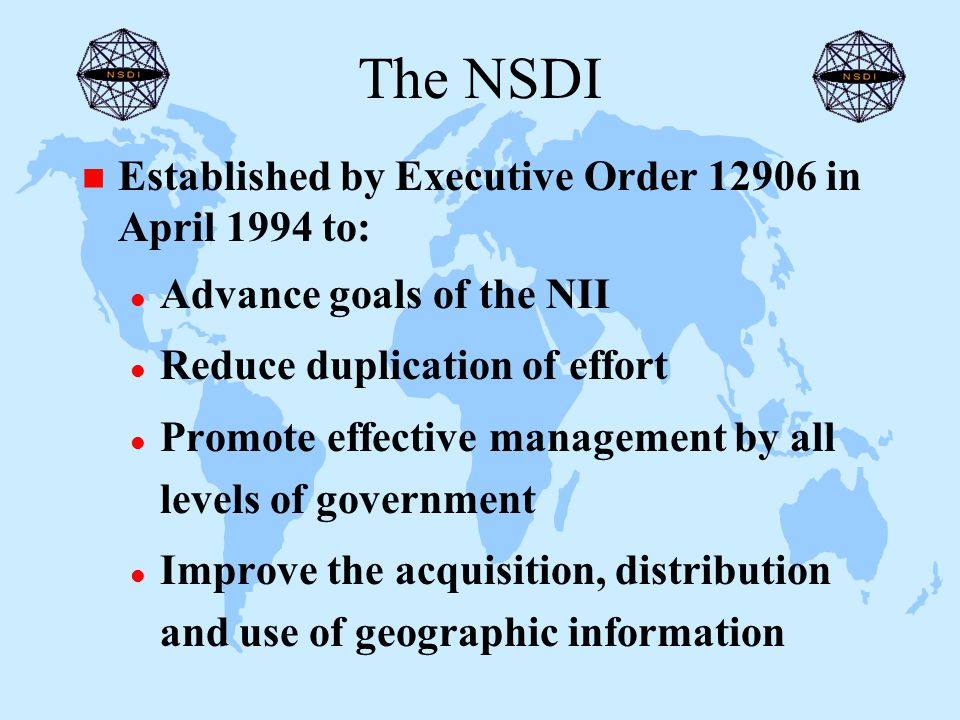 The Vision of the NSDI A Geographic Information Resource for the 21st Century Current and accurate geospatial data are: – Readily available: locally, nationally and globally – To contribute to: economic growth, environmental quality and social progress