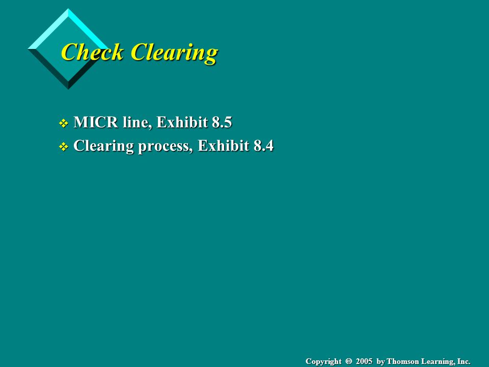 Copyright  2005 by Thomson Learning, Inc. Check Clearing v MICR line, Exhibit 8.5 v Clearing process, Exhibit 8.4