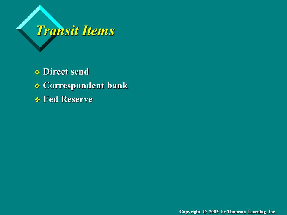 Copyright  2005 by Thomson Learning, Inc. Transit Items v Direct send v Correspondent bank v Fed Reserve
