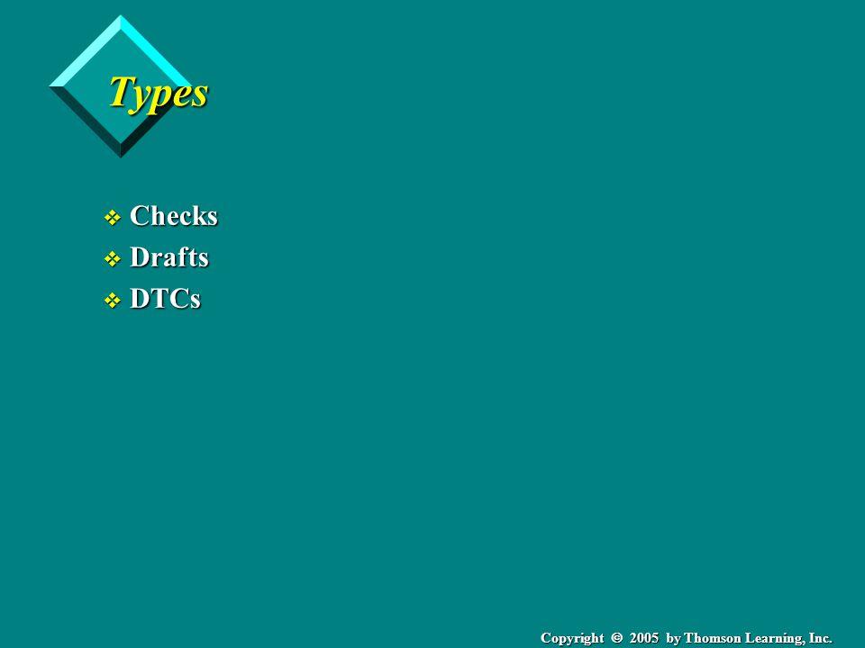 Copyright  2005 by Thomson Learning, Inc. Types v Checks v Drafts v DTCs
