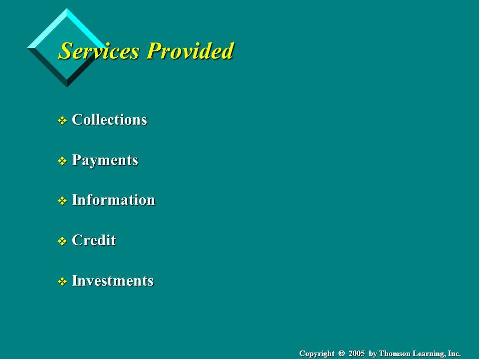 Copyright  2005 by Thomson Learning, Inc. Services Provided v Collections v Payments v Information v Credit v Investments
