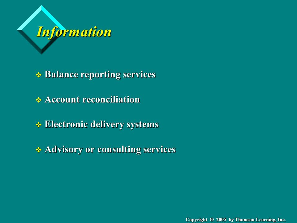 Copyright  2005 by Thomson Learning, Inc. Information v Balance reporting services v Account reconciliation v Electronic delivery systems v Advisory