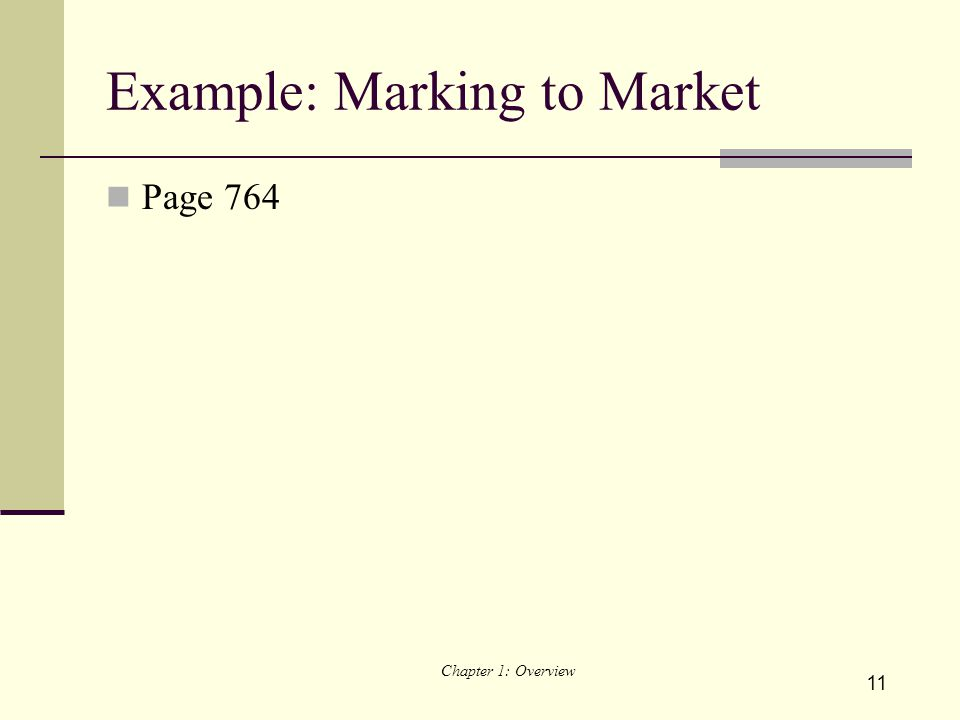11 Example: Marking to Market Page 764 Chapter 1: Overview