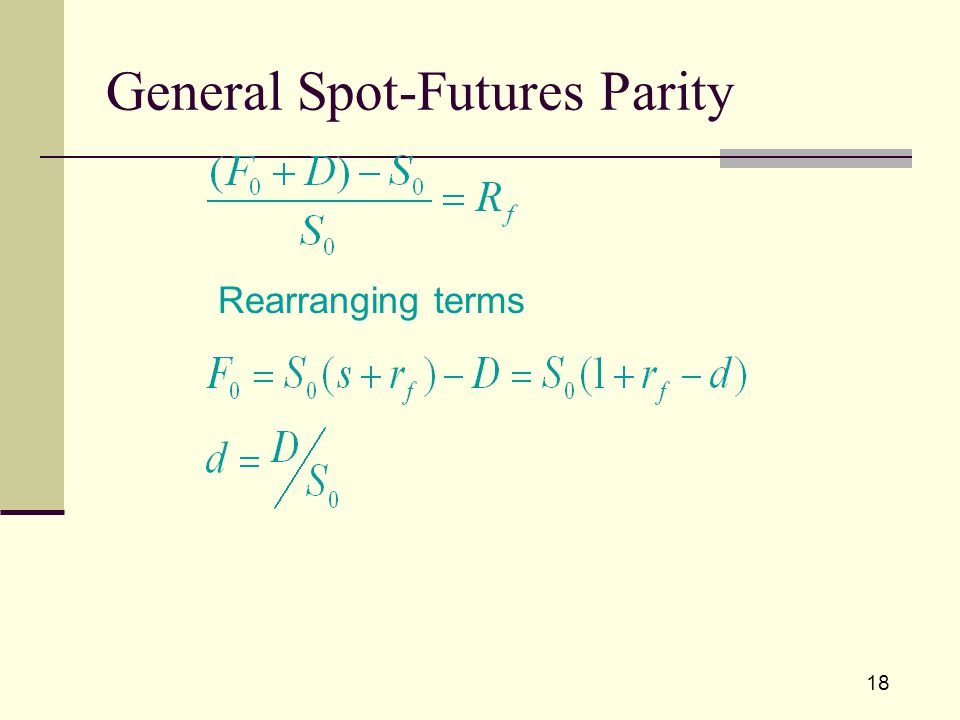 18 General Spot-Futures Parity Rearranging terms Multiple period formula: page 802 (22.2).