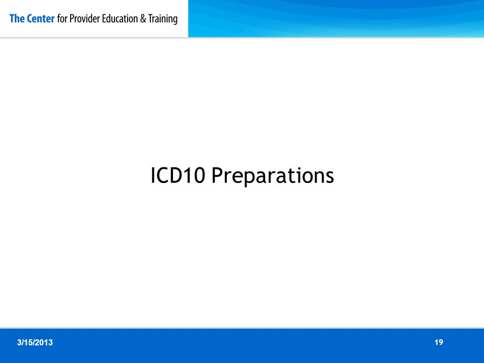 ICD10 Preparations 3/15/2013 19