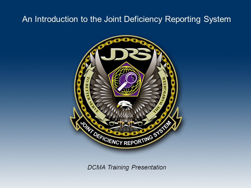 Background: In August 2006 the Joint Aeronautical Logistics Commanders (JALC) sponsored the Navy, Marine Corps, Army, Air Force, Coast Guard and Defense Contract Management Agency (DCMA), to develop a Joint Deficiency Reporting System (JDRS) based on NAVAIR's NAMDRP application.