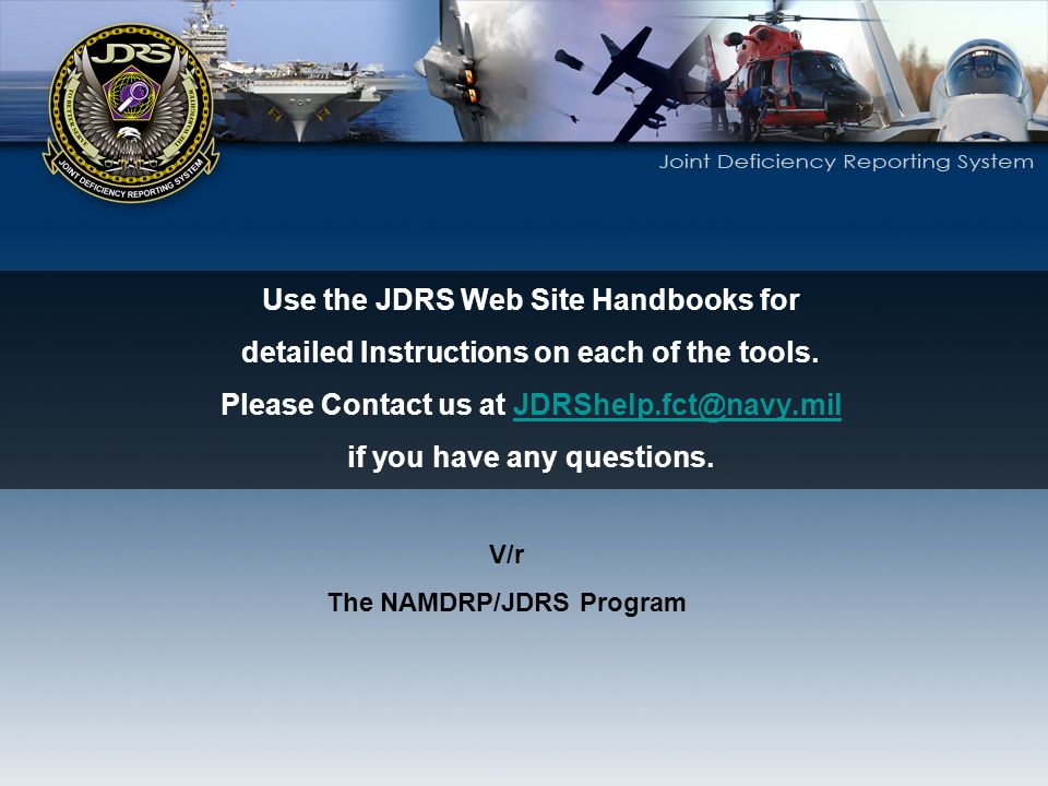 Use the JDRS Web Site Handbooks for detailed Instructions on each of the tools. Please Contact us at JDRShelp.fct@navy.milJDRShelp.fct@navy.mil if you