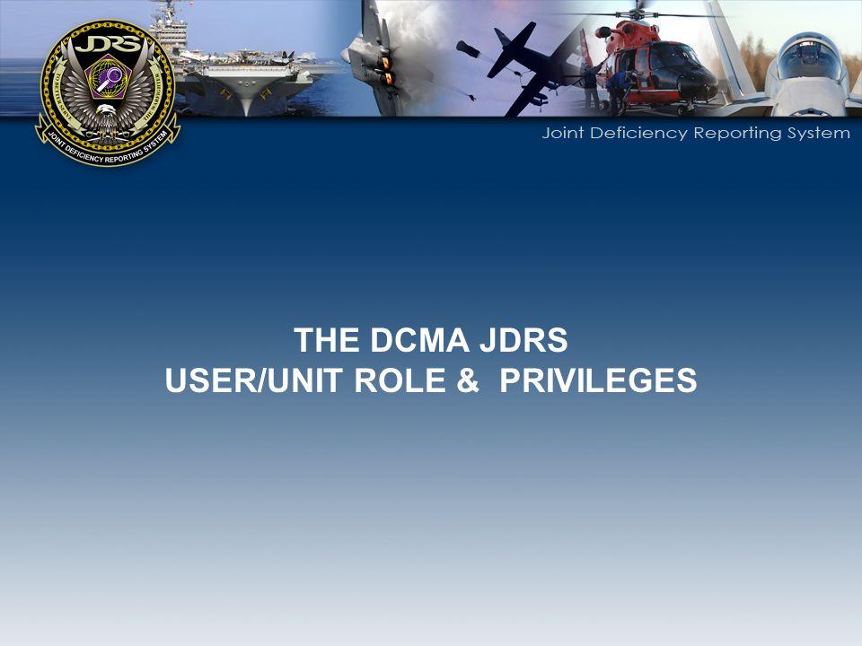 THE DCMA JDRS USER/UNIT ROLE & PRIVILEGES
