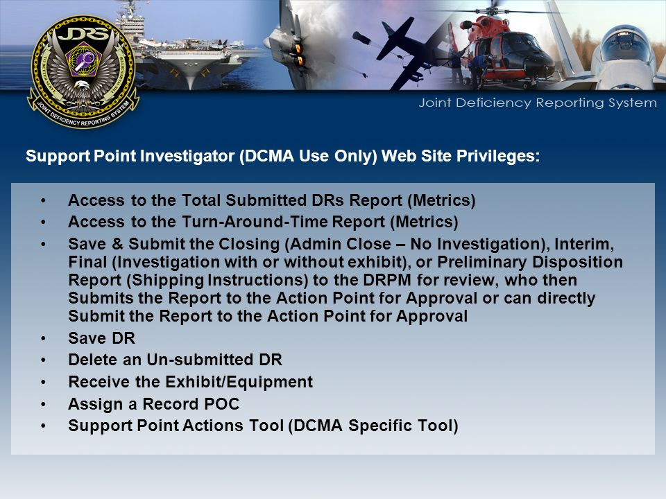 Support Point Investigator (DCMA Use Only) Web Site Privileges: Access to the Total Submitted DRs Report (Metrics) Access to the Turn-Around-Time Repo
