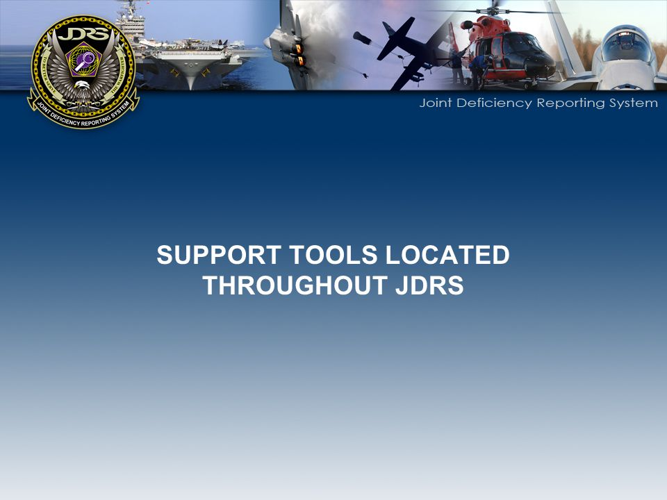 SUPPORT TOOLS LOCATED THROUGHOUT JDRS