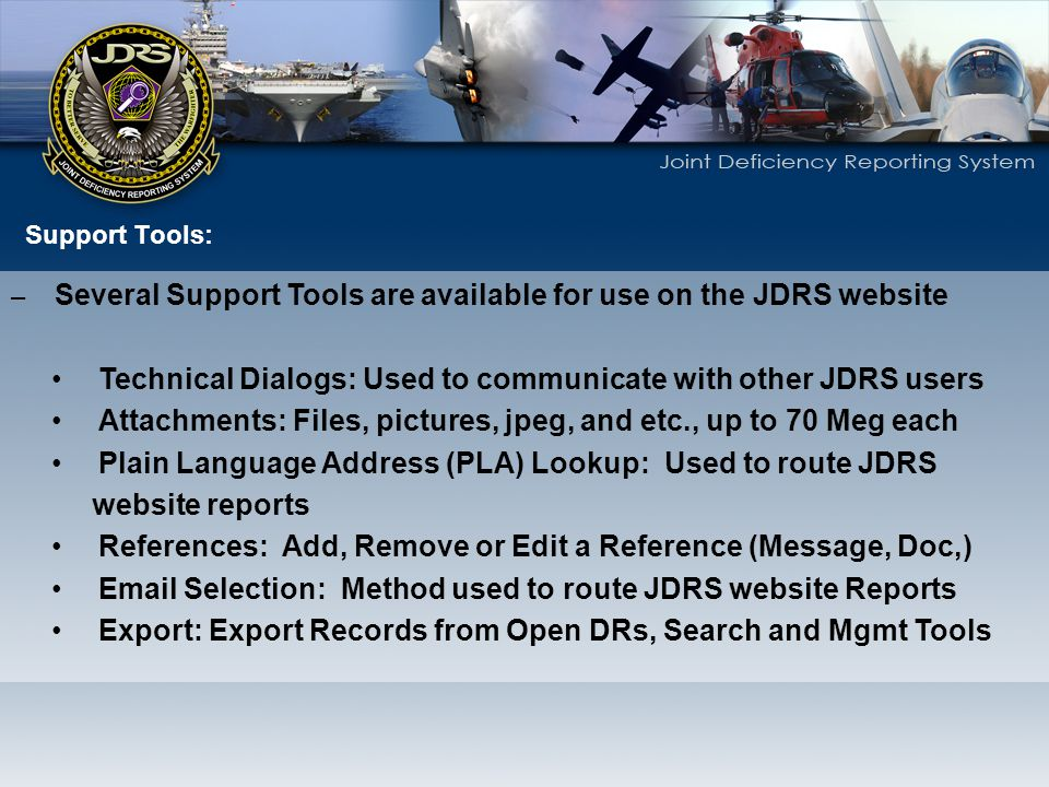 Support Tools: – Several Support Tools are available for use on the JDRS website Technical Dialogs: Used to communicate with other JDRS users Attachme