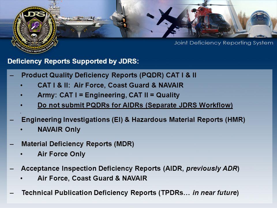 – Product Quality Deficiency Reports (PQDR) CAT I & II CAT I & II: Air Force, Coast Guard & NAVAIR Army: CAT I = Engineering, CAT II = Quality Do not
