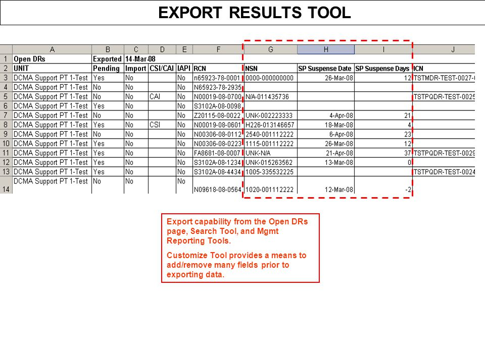 EXPORT RESULTS TOOL Export capability from the Open DRs page, Search Tool, and Mgmt Reporting Tools. Customize Tool provides a means to add/remove man