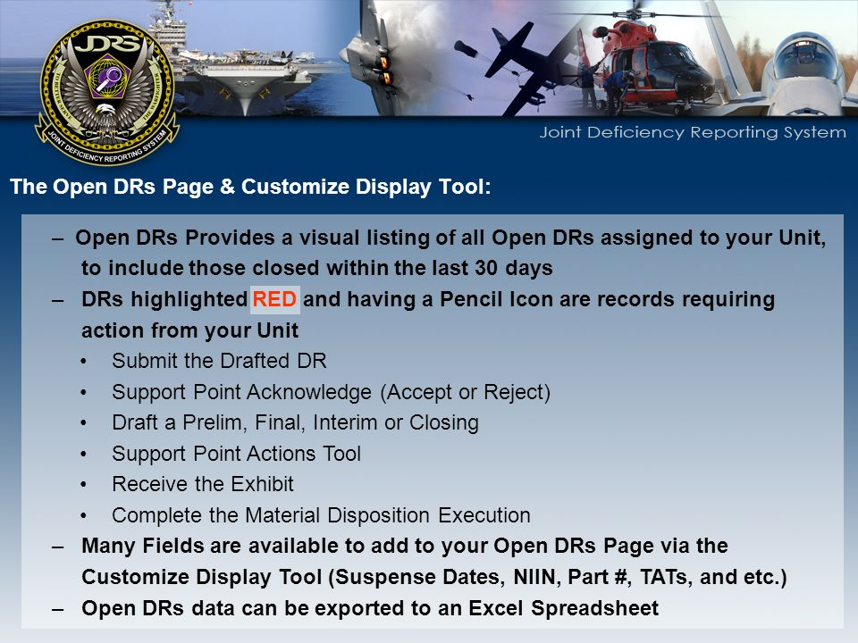 The Open DRs Page & Customize Display Tool: – Open DRs Provides a visual listing of all Open DRs assigned to your Unit, to include those closed within