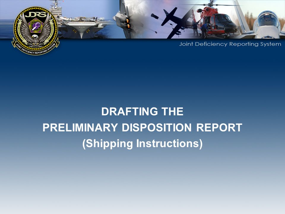 DRAFTING THE PRELIMINARY DISPOSITION REPORT (Shipping Instructions)
