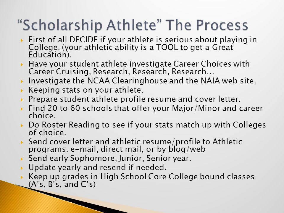  Investigate the NCAA Clearinghouse and the NCAA web site, along with the NAIA, & NJCAA  Keeping stats on your athlete over each season.