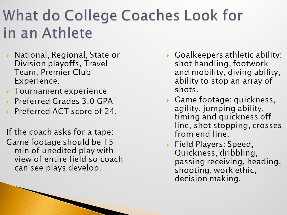 What do College Coaches Look for in an Athlete  National, Regional, State or Division playoffs, Travel Team, Premier Club Experience.
