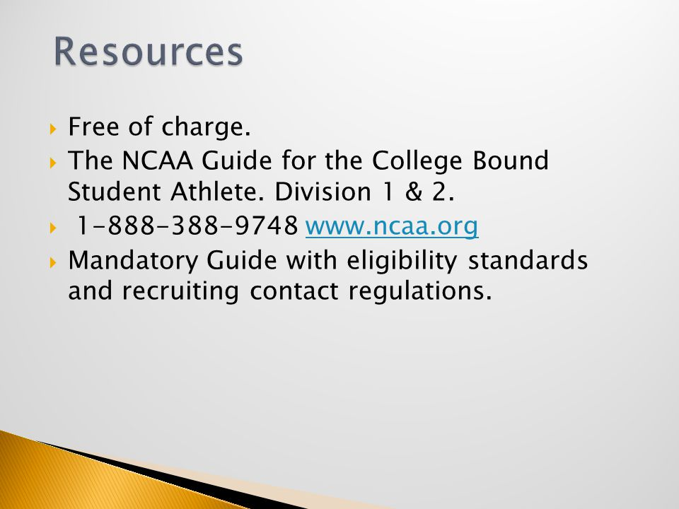  Free of charge.  The NCAA Guide for the College Bound Student Athlete.