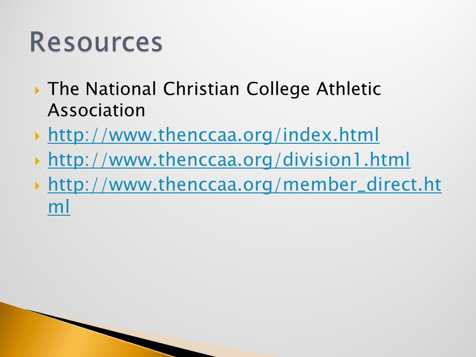 The National Christian College Athletic Association  http://www.thenccaa.org/index.html http://www.thenccaa.org/index.html  http://www.thenccaa.org/division1.html http://www.thenccaa.org/division1.html  http://www.thenccaa.org/member_direct.ht ml http://www.thenccaa.org/member_direct.ht ml