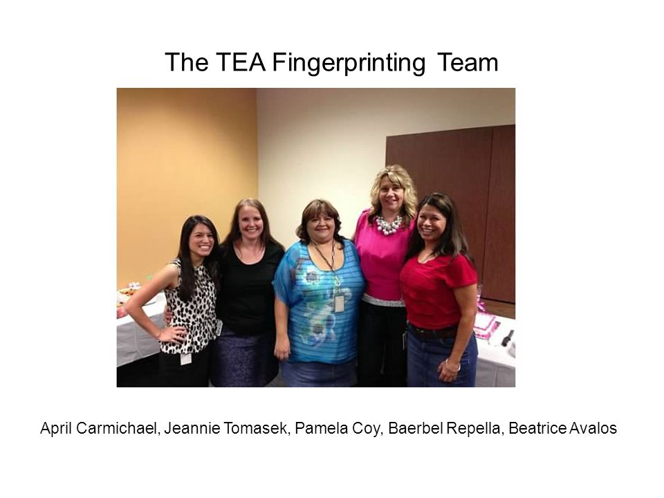The TEA Fingerprinting Team April Carmichael, Jeannie Tomasek, Pamela Coy, Baerbel Repella, Beatrice Avalos