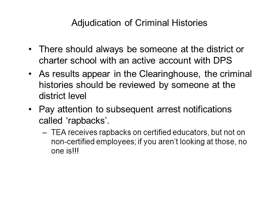 Adjudication of Criminal Histories There should always be someone at the district or charter school with an active account with DPS As results appear