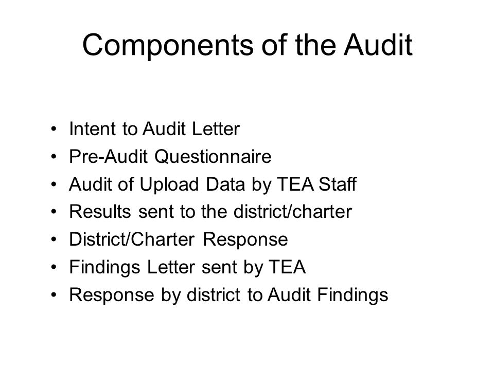 Components of the Audit Intent to Audit Letter Pre-Audit Questionnaire Audit of Upload Data by TEA Staff Results sent to the district/charter District