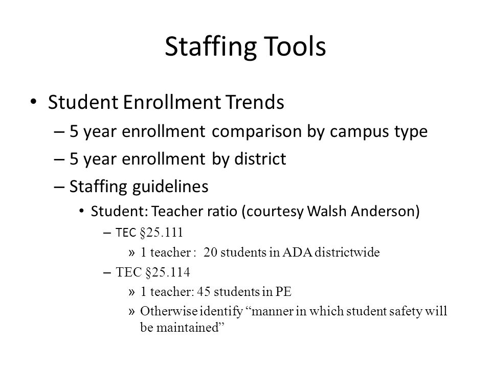 Staffing Tools Student Enrollment Trends – 5 year enrollment comparison by campus type – 5 year enrollment by district – Staffing guidelines Student: