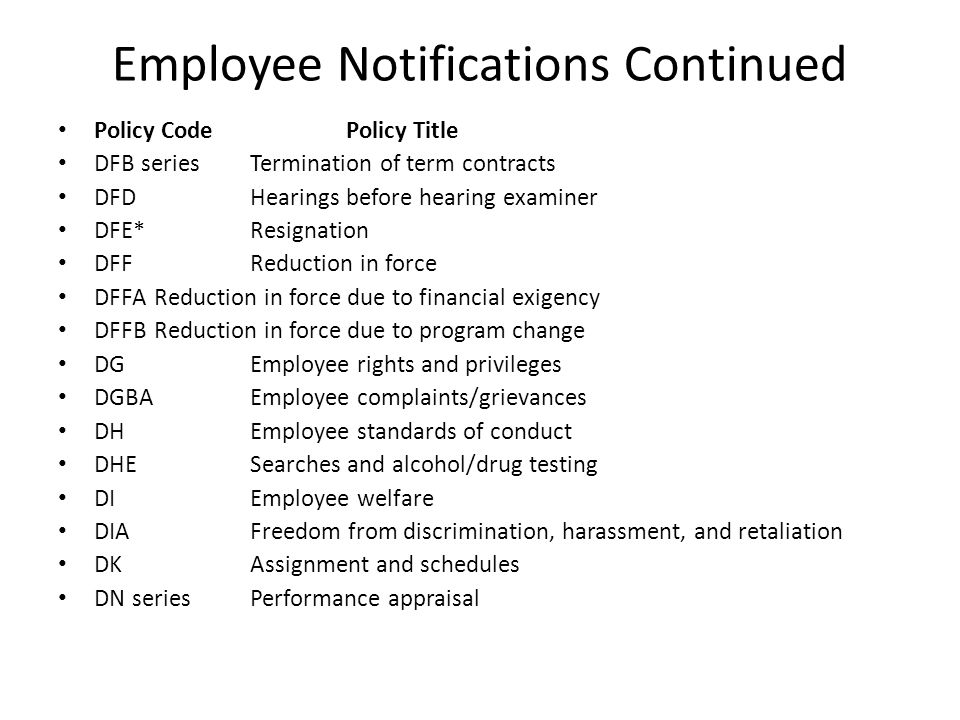 Employee Notifications Continued Policy Code Policy Title DFB series Termination of term contracts DFD Hearings before hearing examiner DFE* Resignati