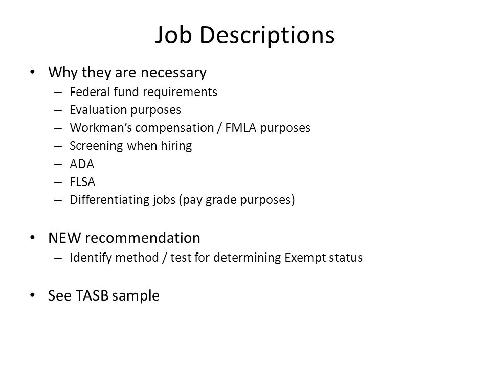 Job Descriptions Why they are necessary – Federal fund requirements – Evaluation purposes – Workman's compensation / FMLA purposes – Screening when hi