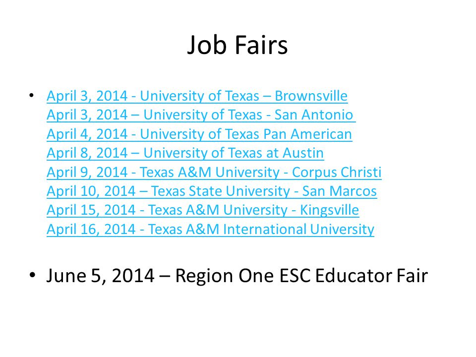 Job Fairs April 3, 2014 - University of Texas – Brownsville April 3, 2014 – University of Texas - San Antonio April 4, 2014 - University of Texas Pan