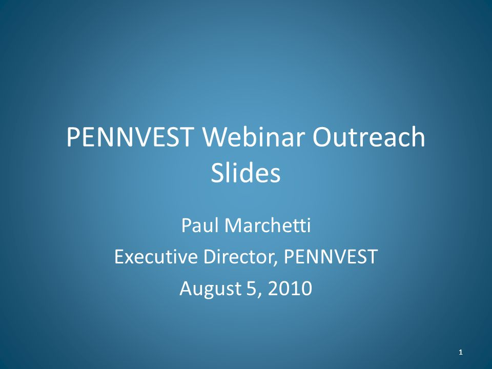PENNVEST Webinar Outreach Slides Paul Marchetti Executive Director, PENNVEST August 5, 2010 1