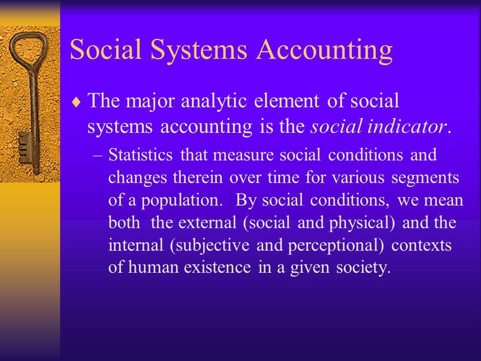 Social Systems Accounting  The major analytic element of social systems accounting is the social indicator.