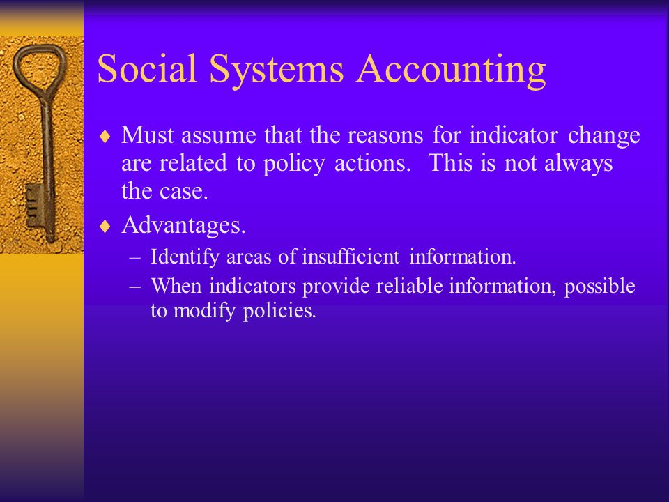 Social Systems Accounting  Must assume that the reasons for indicator change are related to policy actions.