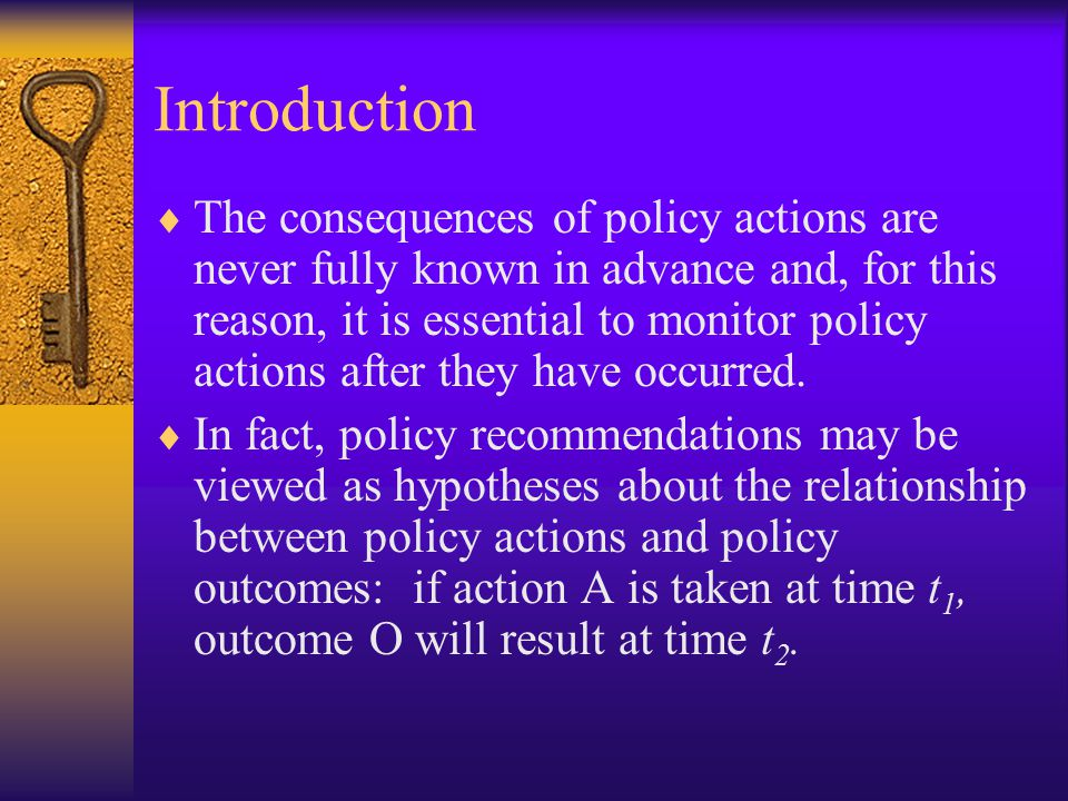 Introduction  The consequences of policy actions are never fully known in advance and, for this reason, it is essential to monitor policy actions after they have occurred.