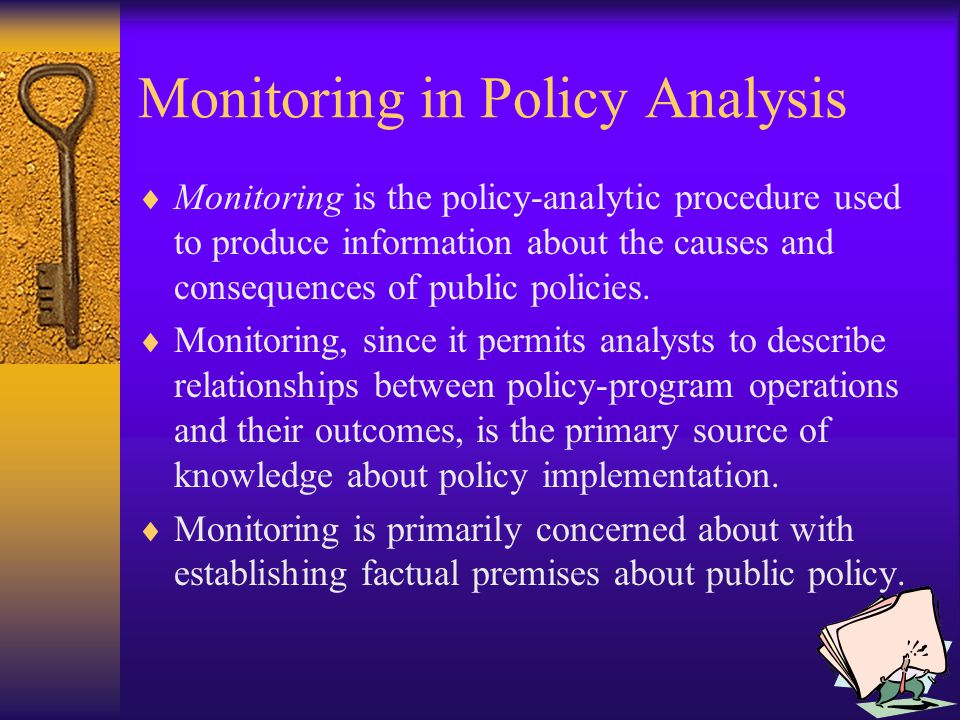 Monitoring in Policy Analysis  Monitoring is the policy-analytic procedure used to produce information about the causes and consequences of public policies.