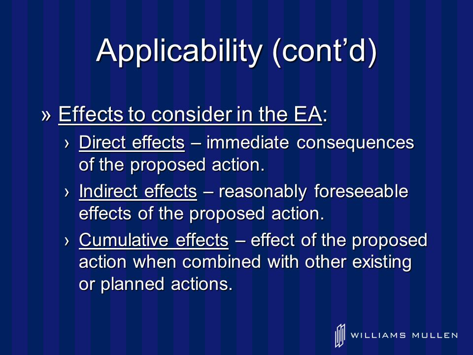Applicability (cont'd) »Effects to consider in the EA: ›Direct effects – immediate consequences of the proposed action.
