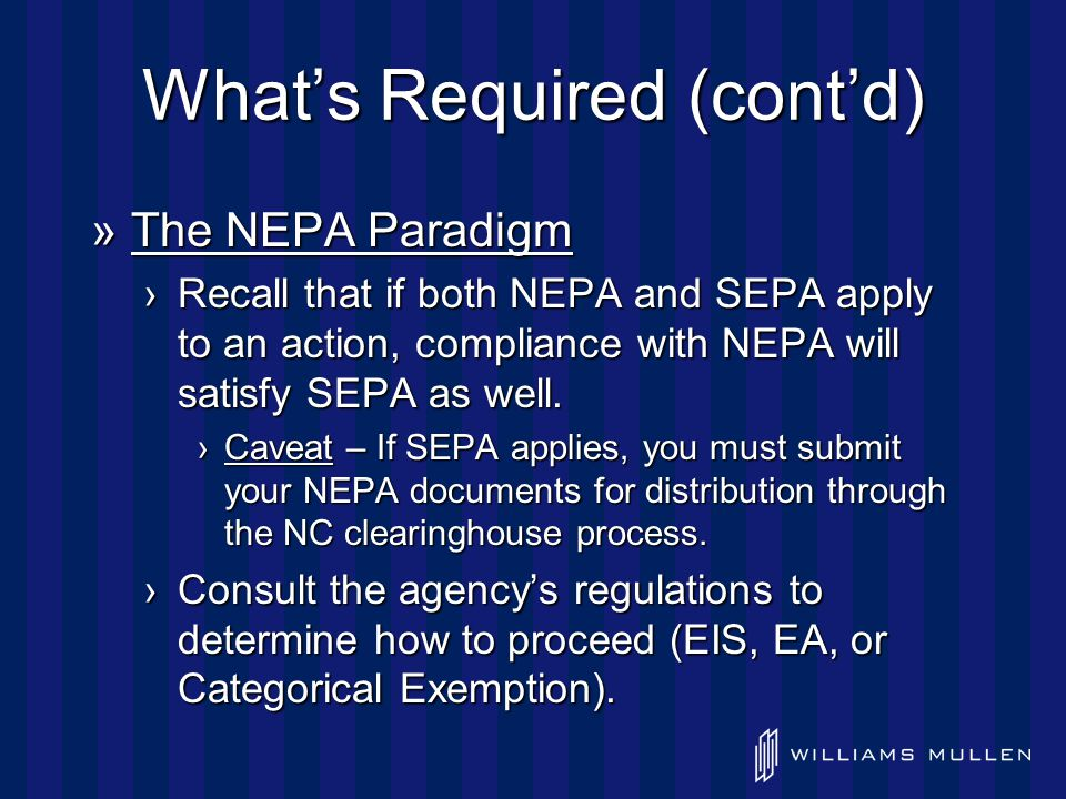 What's Required (cont'd) »The NEPA Paradigm ›Recall that if both NEPA and SEPA apply to an action, compliance with NEPA will satisfy SEPA as well.
