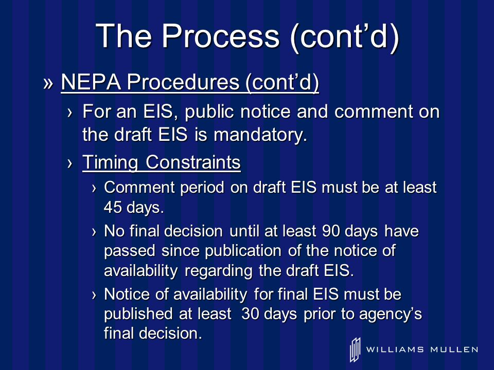 The Process (cont'd) »NEPA Procedures (cont'd) ›For an EIS, public notice and comment on the draft EIS is mandatory.