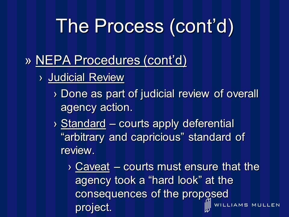 The Process (cont'd) »NEPA Procedures (cont'd) ›Judicial Review ›Done as part of judicial review of overall agency action.