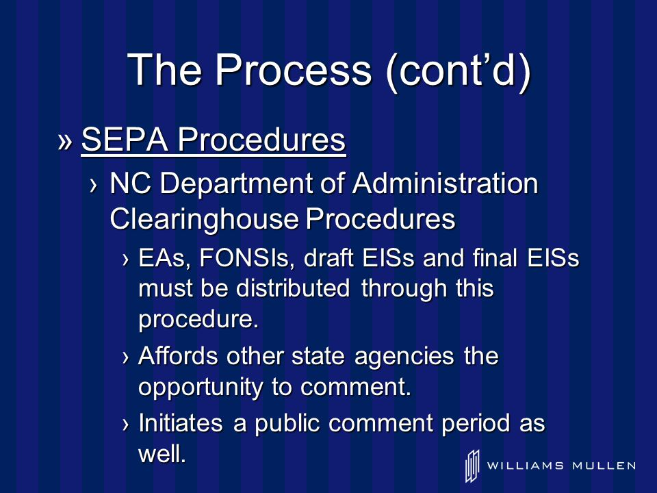 The Process (cont'd) »SEPA Procedures ›NC Department of Administration Clearinghouse Procedures ›EAs, FONSIs, draft EISs and final EISs must be distributed through this procedure.