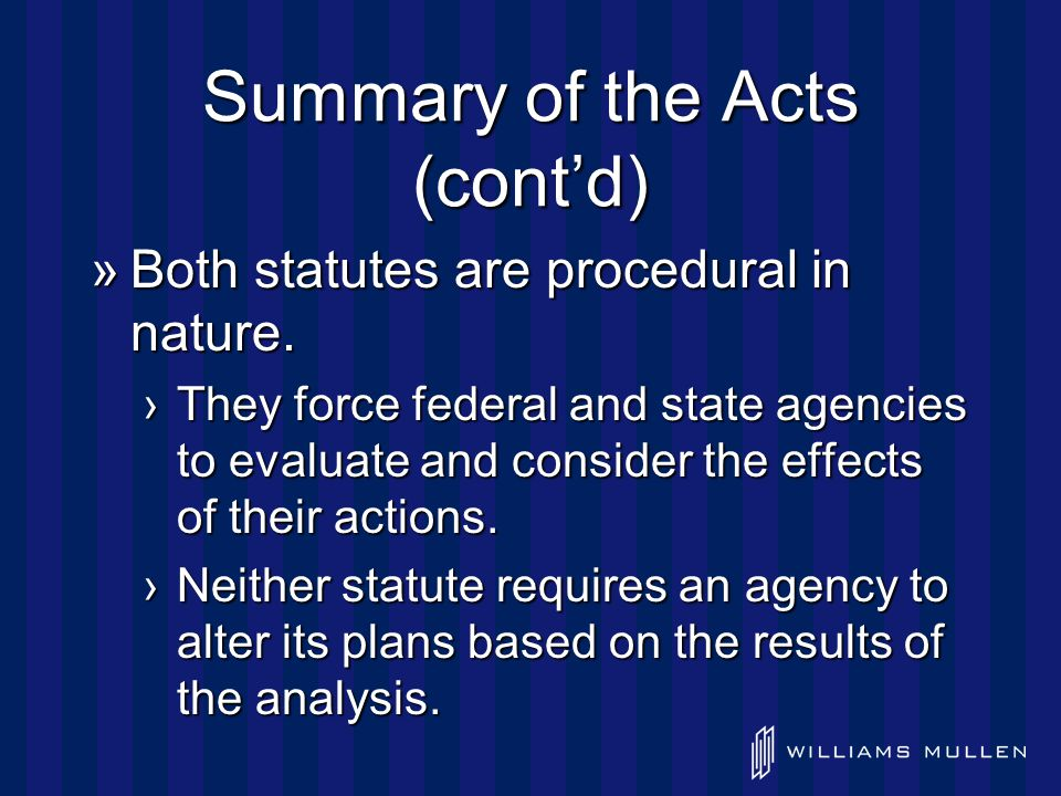 Summary of the Acts (cont'd) »Implementing Regulations – for both NEPA and SEPA, individual agencies have their own procedural regulations in addition to the general regulations.