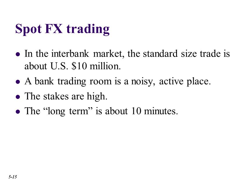 Spot FX trading In the interbank market, the standard size trade is about U.S.