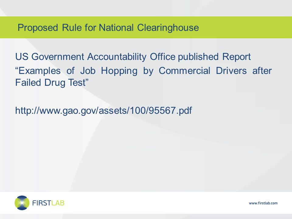 Proposed Rule for National Clearinghouse US Government Accountability Office published Report Examples of Job Hopping by Commercial Drivers after Failed Drug Test http://www.gao.gov/assets/100/95567.pdf