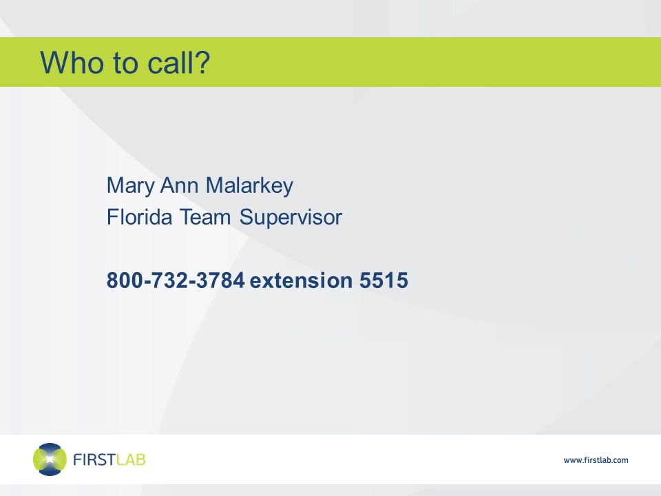 Who to call Mary Ann Malarkey Florida Team Supervisor 800-732-3784 extension 5515
