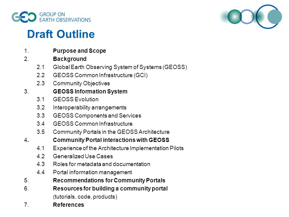 Draft Outline 1.Purpose and Scope 2.Background 2.1Global Earth Observing System of Systems (GEOSS) 2.2GEOSS Common Infrastructure (GCI) 2.3Community Objectives 3.