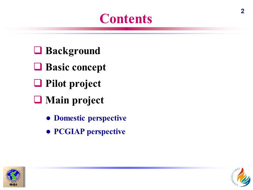 2 Contents q Background q Basic concept q Pilot project q Main project l Domestic perspective l PCGIAP perspective