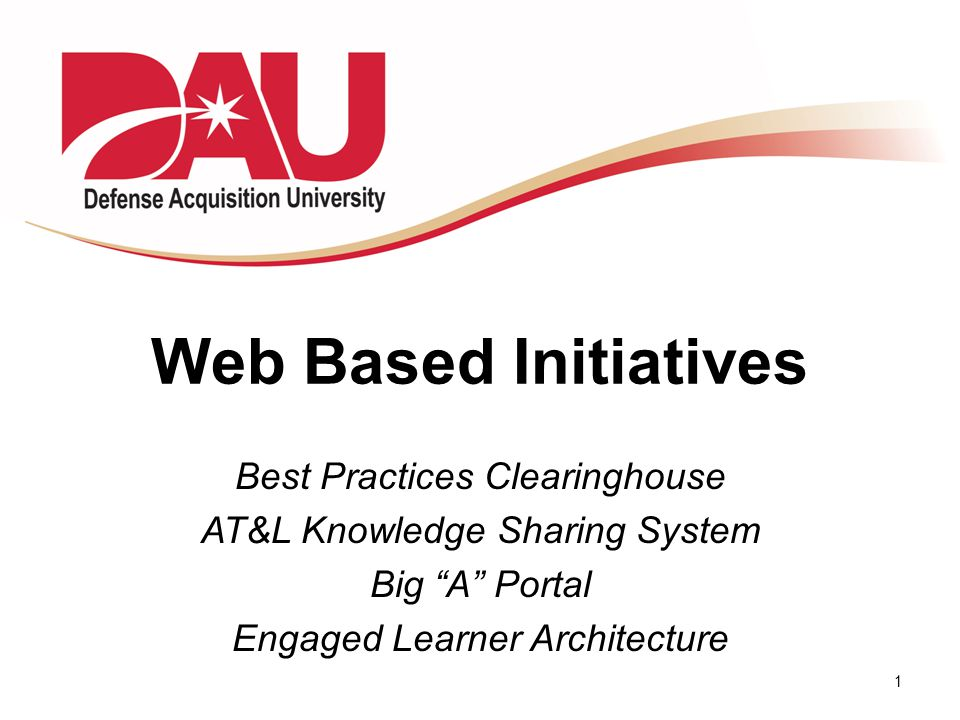 "1 Web Based Initiatives Best Practices Clearinghouse AT&L Knowledge Sharing System Big ""A"" Portal Engaged Learner Architecture"