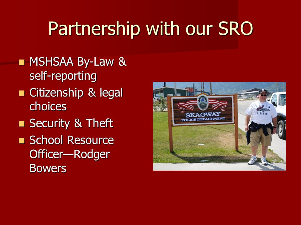 Partnership with our SRO MSHSAA By-Law & self-reporting MSHSAA By-Law & self-reporting Citizenship & legal choices Citizenship & legal choices Security & Theft Security & Theft School Resource Officer—Rodger Bowers School Resource Officer—Rodger Bowers