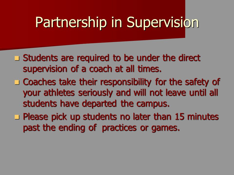 Partnership in Supervision Students are required to be under the direct supervision of a coach at all times.